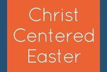 Christ Centered Easter / Ideas for keeping your family focused on Christ during the Easter holiday.