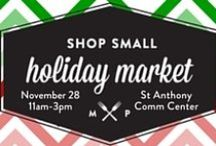 2015 Shop Small Holiday Market / 11/28/15 marks the 3rd Annual Shop Small Holiday Market from 11am-3pm only! Shop small on Small Business Sat.the St. Anthony Village City Hall & Community Center. 40+ MN and WI local small businesses will feature their locally-made gourmet foods, custom art & prints, health & beauty products, natural cleaning, and gift baskets in one convenient location in one convenient location, making it easy to gift locally this holiday season!  Easy to get to and oodles of free parking!