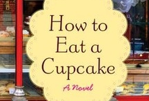 How to Eat a Cupcake / Inspired by the novel HOW TO EAT A CUPCAKE by Meg Donohue (William Morrow/HarperCollins, 2012)