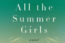 All the Summer Girls / Inspired by the novel ALL THE SUMMER GIRLS (William Morrow/Harper Collins, 5/21/2013)
