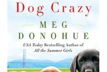 Dog Crazy / Images from and inspiration for DOG CRAZY: A Novel of Love Lost and Found