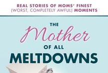 The Mother of All Meltdowns / Real Stories of Moms' Finest (Worst, Completely Awful) Moments. An anthology featuring some of today's hottest bloggers! Visit us at www.themotherofallmeltdowns.com! Share your personal meltdown stories!