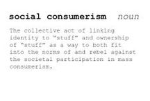 The Definitions of Postconsumerism / Glossary and definition terms for postconsumerism and consumerism.
