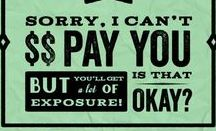 """Do it for exposure / Why bother with money when you can work for free... I mean, for """"exposure""""?"""