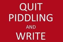 Quit Piddling and Write / by Wendy Stoll