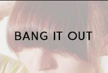 Bang It Out / Nothing changes the game like beautiful bangs.