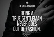Gentleman's Life / Nobody ever hates a Gentleman, they are highly respected and looked up to, why wouldn't I strive for that? This is filled with tips on how to dress, cigar knowledge, and memorable quotes.