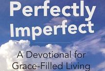 Perfectly Imperfect ~ A Devotional for Grace-Filled Living! / Quotes and great stuff from my 3rd book (releases Dec. 1)!