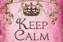 {Keep Calm and...} / Variations of the Keep Calm quote~I like these as wallpapers & backgrounds <3 / by Queen La vie en Rose