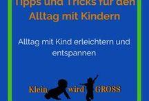 Alltag mit Kind erleichtern und entspannen / Tipps und Tricks für den Alltag mit Kind, Kindererziehung leichter gemacht, Alltag mit Kind erleichtern und entspannen
