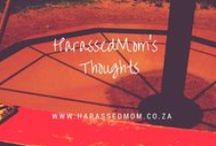 Harassed Mom's Thoughts / These are the thoughts of Mommy Blogger Laura from Harassedmom.co,za