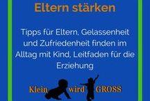 Eltern stärken / Tipps für Eltern, Gelassenheit und Zufriedenheit finden im Alltag mit Kind, Leitfaden für die Erziehung