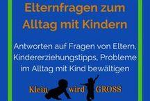 Fragen und Antworten rund ums Kind / Elternfragen, Kindererziehung Tipps, Probleme im Alltag mit Kind bewältigen