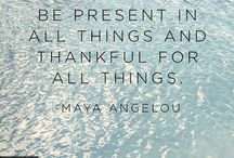 Give Thanks / Take a moment to live in the moment.  Be grateful and joy will follow.