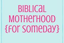 Biblical Motherhood {For Someday}