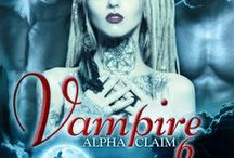 Vampire Alpha Claim / Novelettes: Paranormal romance and gritty, urban fantasy~