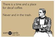 Coffee / Coffee is my drug of choice...