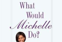 What Would Michelle Do? / This board is dedicated to the amazing First Lady Michelle Obama and her family. / by Allison Samuels