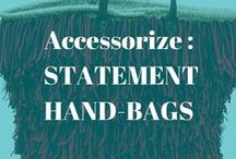 Accessorize - Statement Bags / One of the easiest ways to make a fashionable statement is with a tote, clutch, satchel. Avoid outdated beliefs such as, the bag must match the shoes.