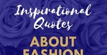 Inspirational Quotes About Fashion / Inspiring Quotes About Fashion, Glamour and Style   #QOTD #Quotes #Memes