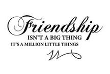 Friendships / Special and should be treasured and respected :)