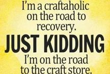 Crafty Quotes / True and funny artistic and crafty quotes.