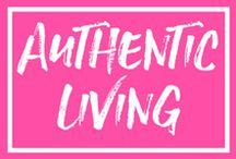 Authentic Living / Live an authentic life.