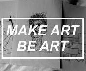 Make art, be art