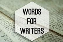 Words for Writers / Inspiring quotes from writers, for writers.