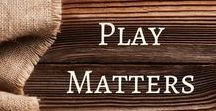 Play Matters / Articles, resources, and ideas to advocate for play.