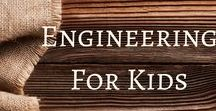 Engineering for Kids / This board is dedicated to engineering activities and ideas for kids.