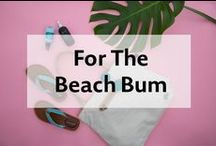 For The Beach Bum / Sunny day favorites.