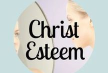 Christ Esteem / We can truly know our worth when we see ourselves through God's eyes.