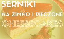 Serniki | Na zimno i pieczone | Cheescakes
