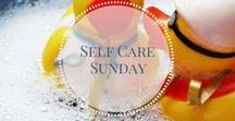 Self Care Sunday / Ideas and inspiration to make sure we all look after ourselves