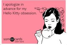 """❤ HELLO KITTY. ❤ / """"I APOLOGIZE IN ADVANCE FOR MY HELLO KITTY OBSESSION."""""""