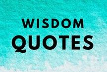 Everyday Wisdom Quotes / Wisdom and inspirational quotes. Every day life insights.