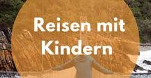 Reisen mit Kind| Travel with Kids / Reisen mit Kindern und Teenager - Tipps und Reiseberichte