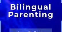 Bilingual Parenting / Parenting skills tips and resources to help raise bilingual children