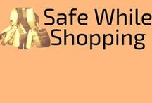 Safe While Shopping / Tips on how to stay safe while you are shopping.