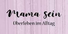 Mama sein - Überleben im Alltag / Mamas Alltag, Gedanken, Humor, Mama-Coaching, Wellness, Leben mit Kindern, Mamablogger, Elternblogger, Familie, Familienleben