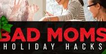 Bad Moms Holiday Hacks / It's the most wonderful time of the year...for everyone except moms. Let us be your guide to making it through the holiday season.