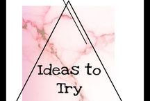 Ideas to try