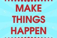 make good things happen / Make things happen! Get it done! Do the work. When? Today. Right now!