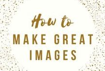 How to Make Great Images / Tools and resources to make amazing, compelling, beautiful images for social media, advertising, marketing, blogs, and websites.