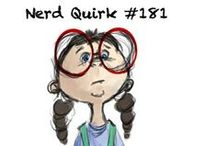Nerd Quirks / Nerd Quirks, of which I have many