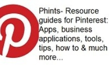 Phints- Resource guides for Pinterest:  Apps, business applications, tools, tips, how to & much more / Please contribute your resources for Pinterest for business, resources for marketing on Pinterest or any business tools, guides or tips!!!  Help the Pinterest business community.  Thank you for your contribution-