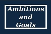 Ambitions and Goals / In order to achieve, you have to have goals to get you there!