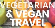 Vegan & Vegetarian Travel / All the best food guides, tips and must eats for vegetarian and vegan travellers