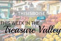 This Week in the Treasure Valley! / #BOREDDONTBLAMEUS